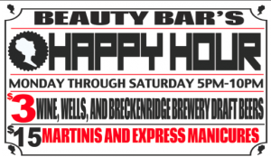 Happy Hour! $3 Wine, Well and Breckenridge Brews! $15 Martini's and Manicures! Custom and Classic Cocktails